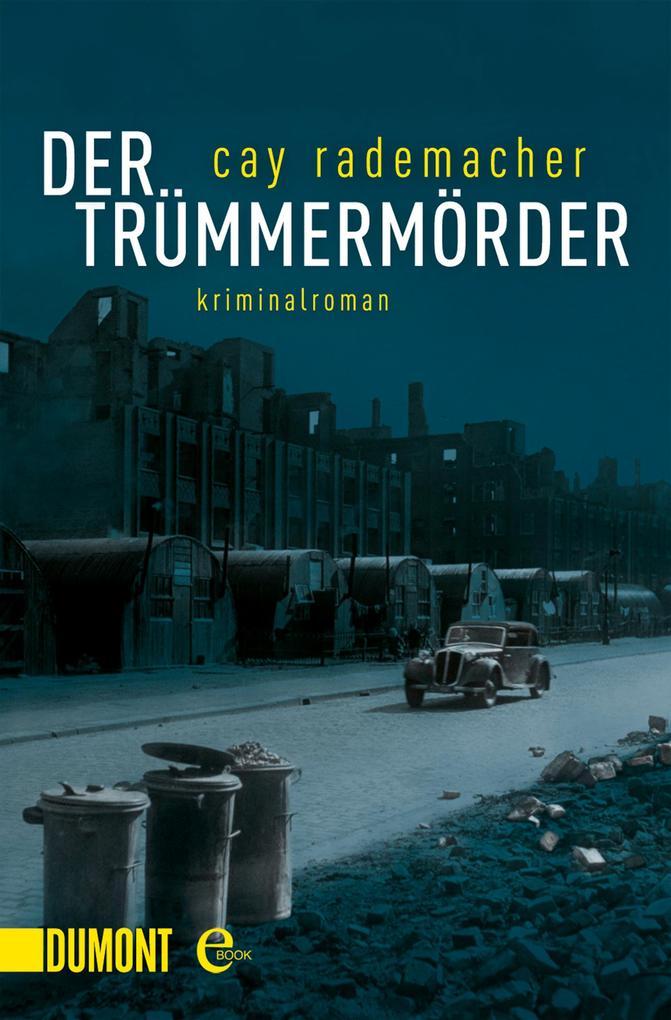 Der Trümmermörder als eBook von Cay Rademacher
