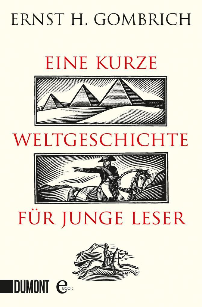 Eine kurze Weltgeschichte für junge Leser als eBook von Ernst H.  Gombrich