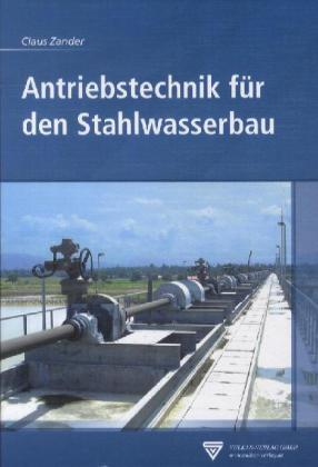 Antriebstechnik für den Stahlwasserbau als Buch von Claus Zander