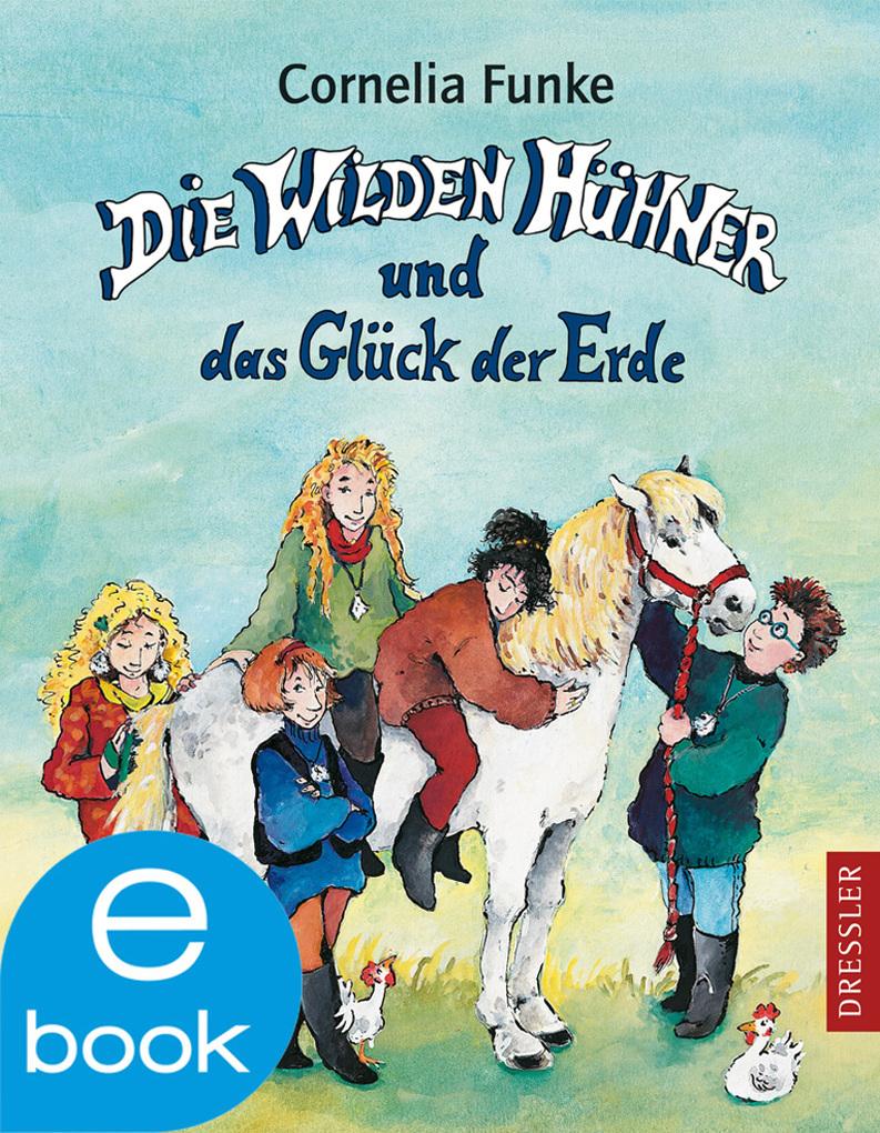 Die Wilden Hühner und das Glück der Erde als eBook von Cornelia Funke
