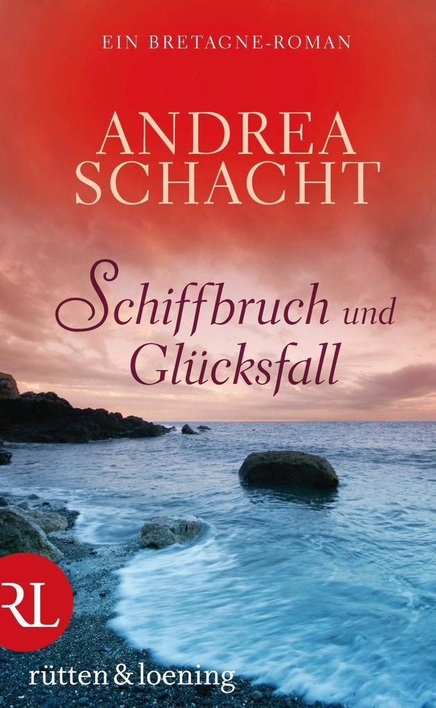 Schiffbruch und Glücksfall als eBook von Andrea Schacht