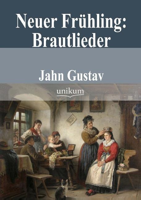 Neuer Frühling: Brautlieder als Buch von Gustav Jahn