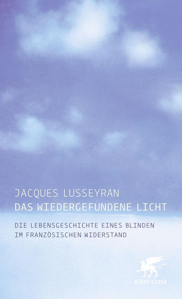 Das wiedergefundene Licht als Buch von Jacques Lusseyran