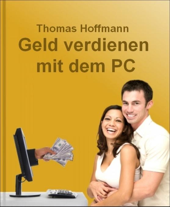 Geld verdienen mit dem PC als eBook von Thomas ...