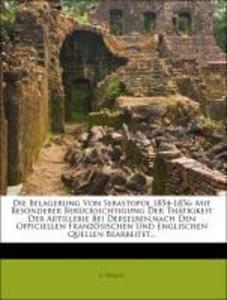Die Belagerung Von Sebastopol,1854-1856: Mit Be...