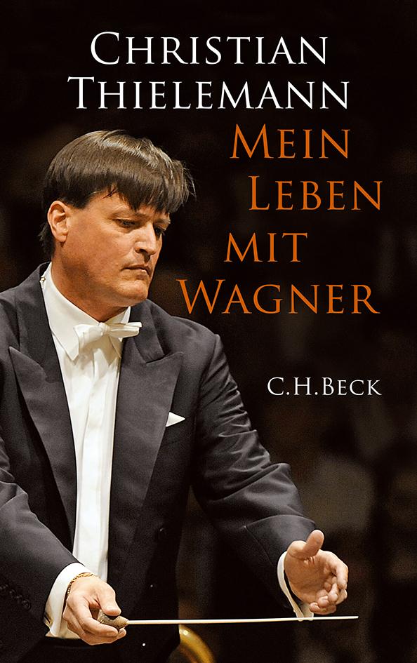 Mein Leben mit Wagner als Buch von Christian Thielemann
