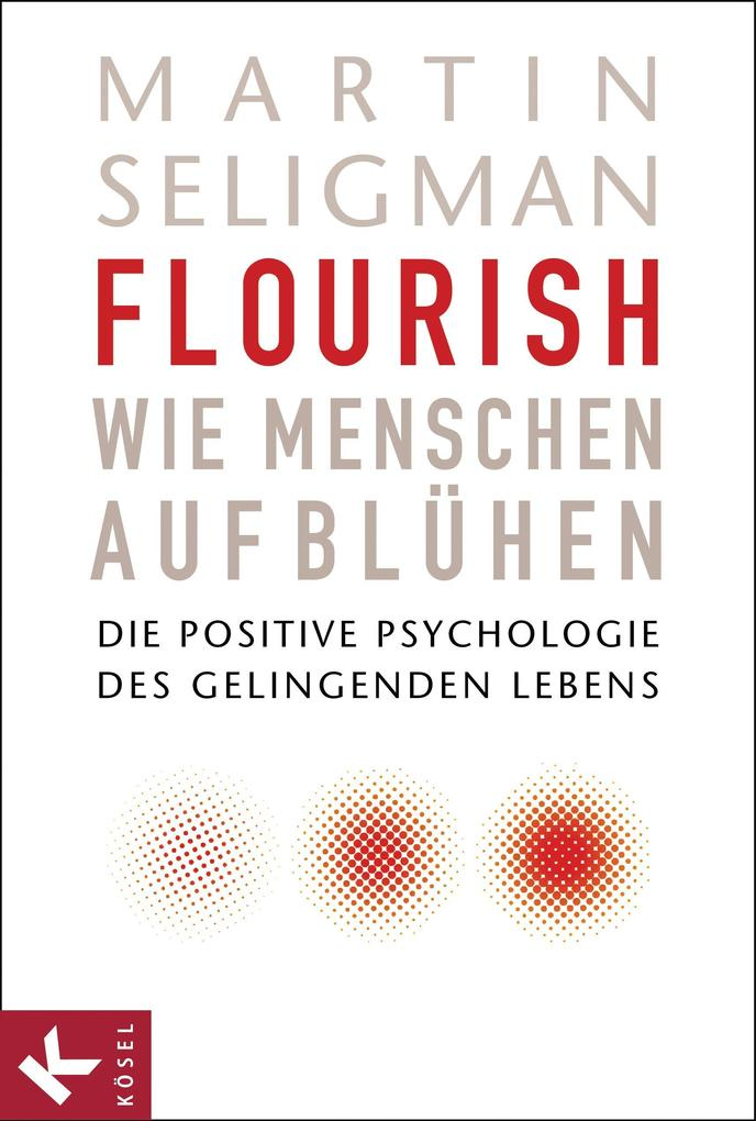 Flourish - Wie Menschen aufblühen als eBook von Martin Seligman