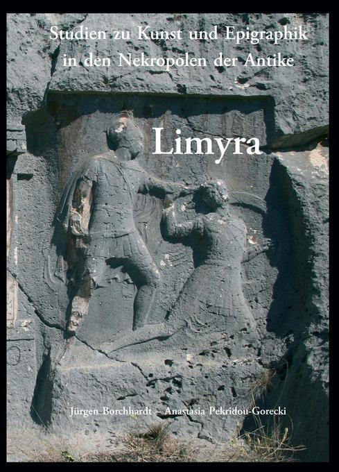 Limyra. Studien zu Kunst und Epigraphik in den Nekropolen der Antike als Buch von Jürgen Borchhardt, Anastasia Pekridou-