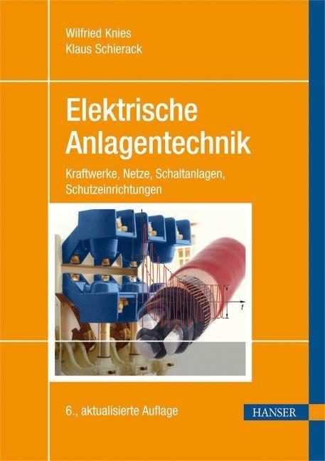 Elektrische Anlagentechnik als Buch von Wilfried Knies, Klaus Schierack