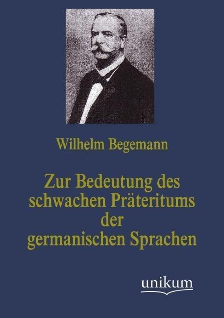 Zur Bedeutung des schwachen Präteritums der germanischen Sprachen als Buch von Wilhelm Begemann