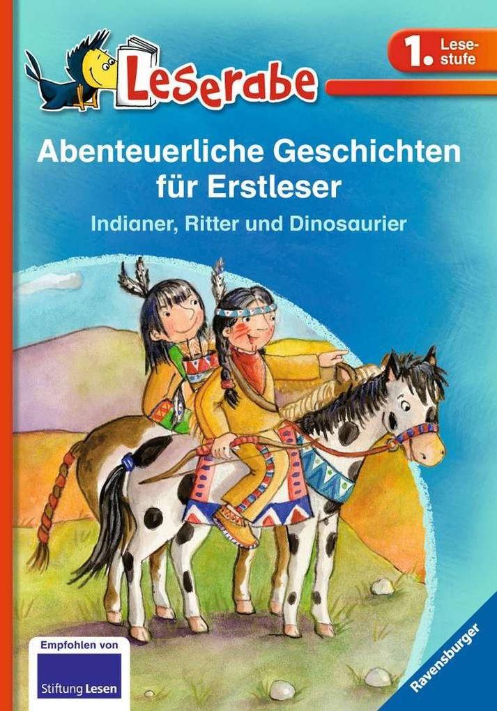 Leserabe: Abenteuerliche Geschichten für Erstleser. Indianer, Ritter und Dinosaurier als Buch von Heinz Janisch, Claudia