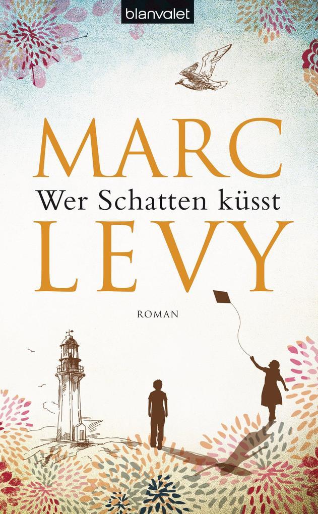 Wer Schatten küsst als eBook von Marc Levy