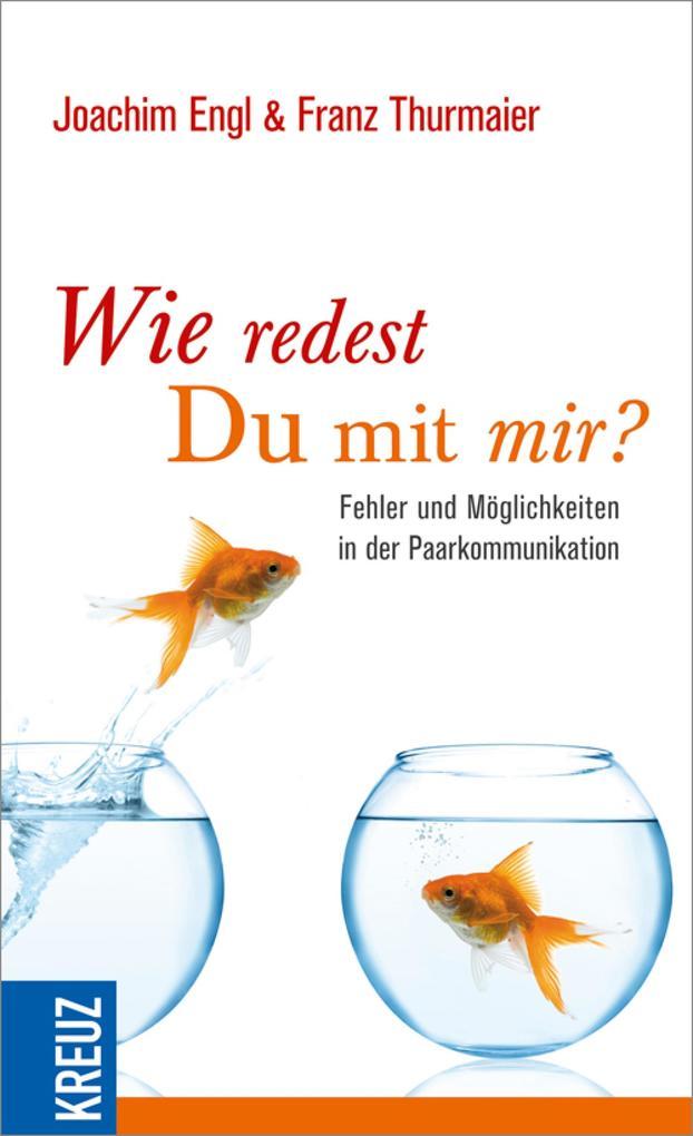 Wie redest du mit mir? als eBook von Franz Thurmaier, Joachim Engl