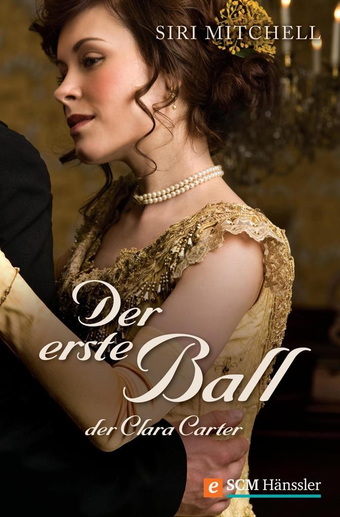 Der erste Ball der Clara Carter als eBook von Siri Mitchell