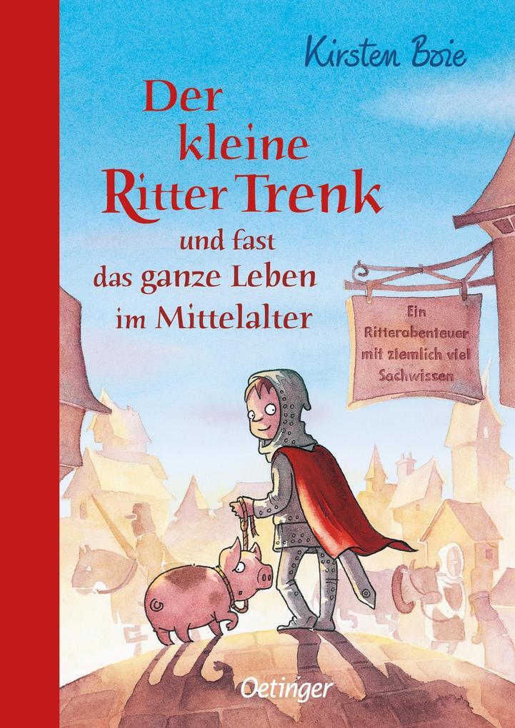 Der kleine Ritter Trenk und fast das ganze Leben im Mittelalter als Buch von Kirsten Boie