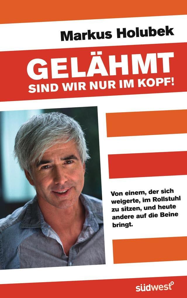 Gelähmt sind wir nur im Kopf! als eBook von Markus Holubek