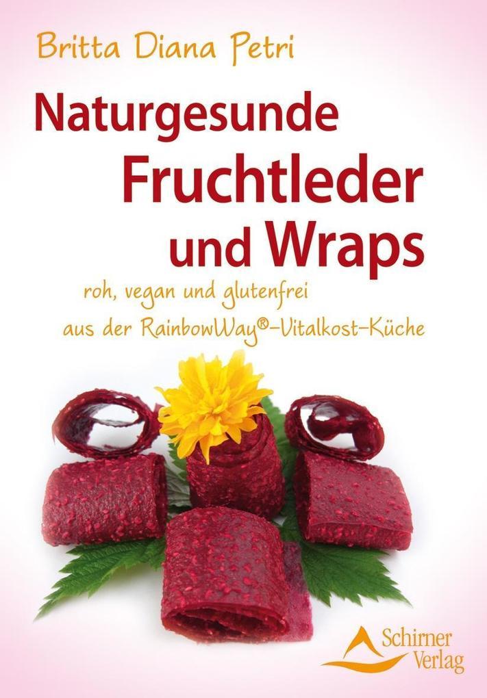 Naturgesunde Fruchtleder und Wraps als Buch von Britta Diana Petri