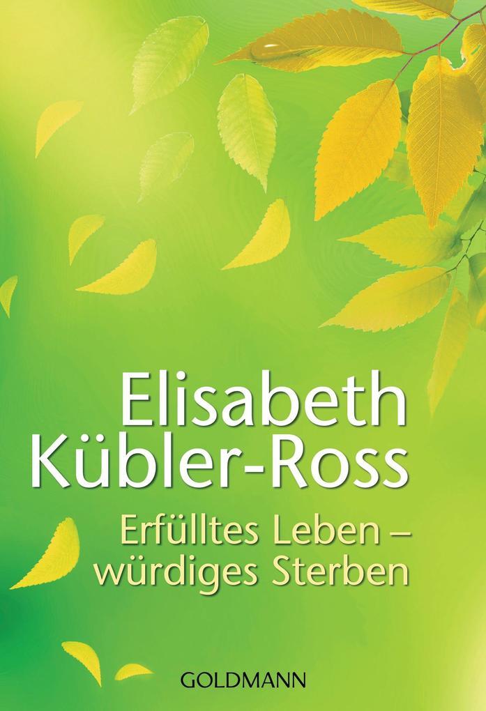 Erfülltes Leben - würdiges Sterben als Taschenbuch von Elisabeth Kübler-Ross