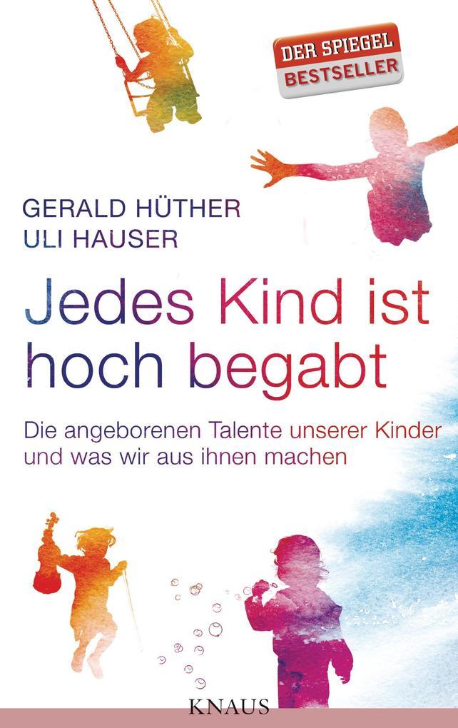 Jedes Kind ist hoch begabt als Buch von Gerald Hüther, Uli Hauser