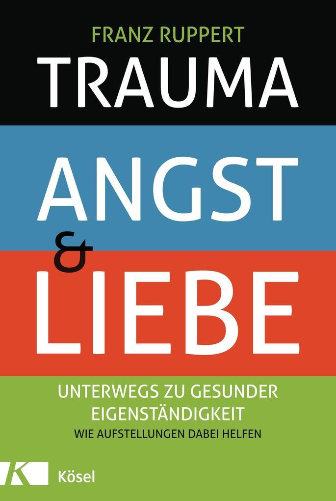 Trauma, Angst und Liebe als Buch von Franz Ruppert