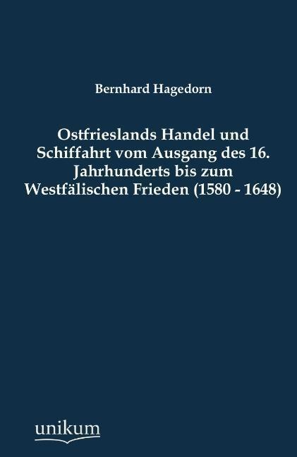 Ostfrieslands Handel und Schiffahrt vom Ausgang des 16. Jahrhunderts bis zum Westfälischen Frieden (1580 - 1648) als Buc