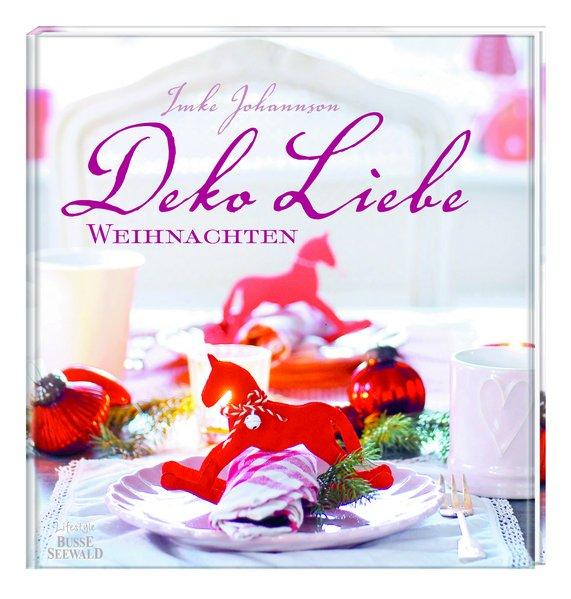 Deko Liebe Weihnachten als Buch von Imke Johannson