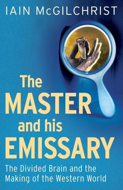 The Master and His Emissary als Buch von Iain McGilchrist