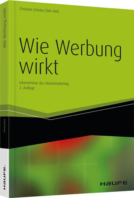 Wie Werbung wirkt als Buch von Christian Scheier, Dirk Held