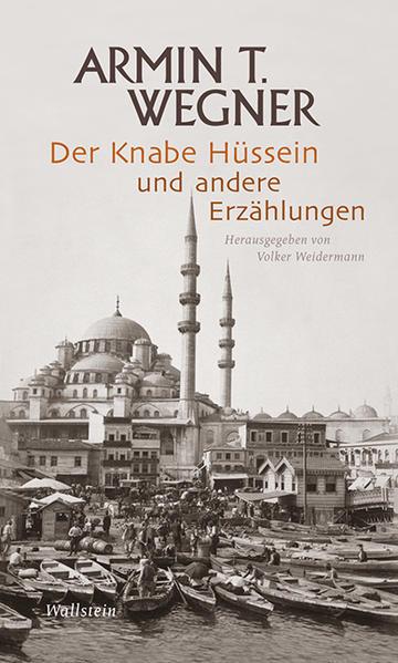 Ausgewählte Werke in drei Bänden 1. Der Knabe Hüssein und andere Erzählungen als Buch von Armin T. Wegner