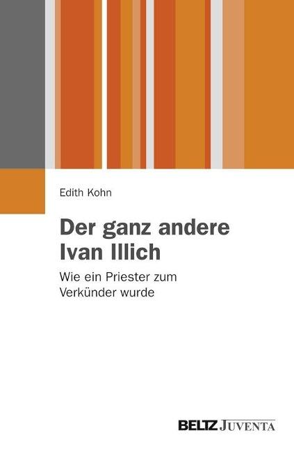 Der ganz andere Ivan Illich als Buch von Edith Kohn