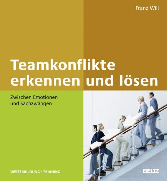 Teamkonflikte erkennen und lösen als Buch von Franz Will