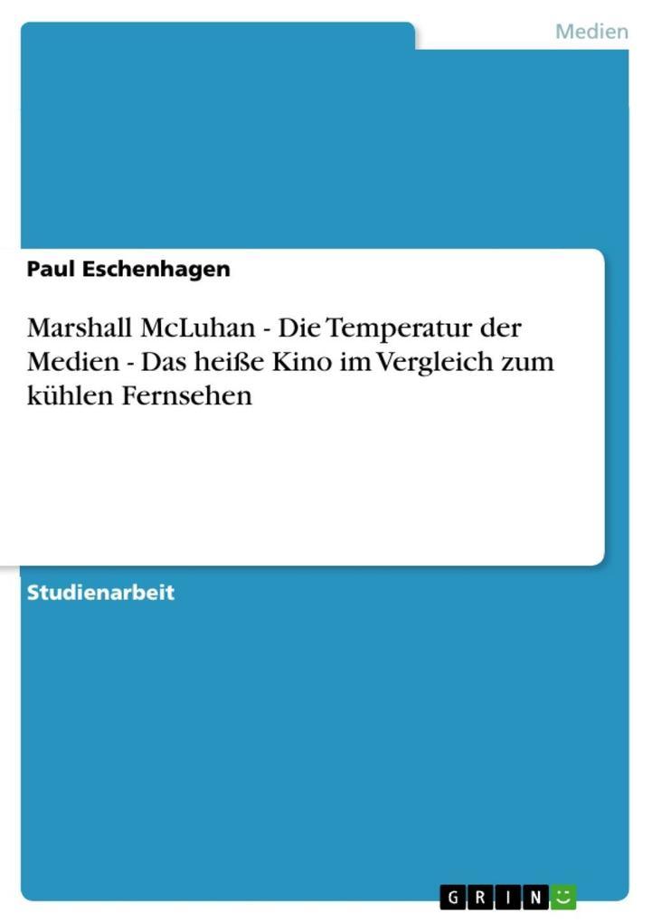 Marshall McLuhan - Die Temperatur der Medien - Das heiße Kino im Vergleich zum kühlen Fernsehen Paul Eschenhagen Author