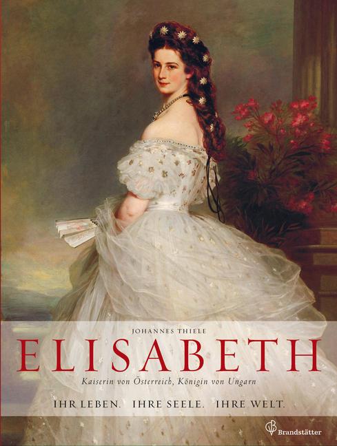 Elisabeth Kaiserin von Österreich, Königin von Ungarn als Buch von Johannes Thiele