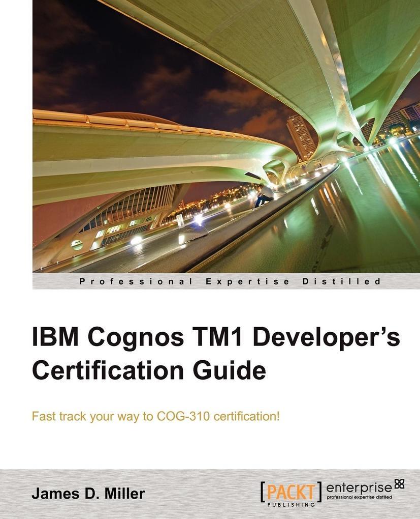 IBM Cognos Tm1 Developers Certification Guide als Taschenbuch von James D. Miller, James D. Miller