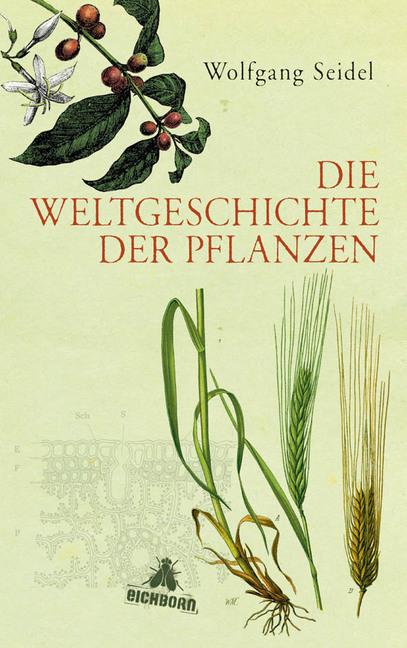 Die Weltgeschichte der Pflanzen als Buch von Wolfgang Seidel