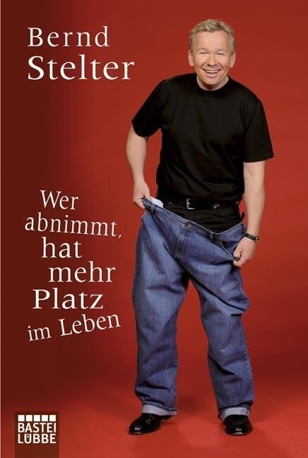 Wer abnimmt, hat mehr Platz im Leben als Taschenbuch von Bernd Stelter