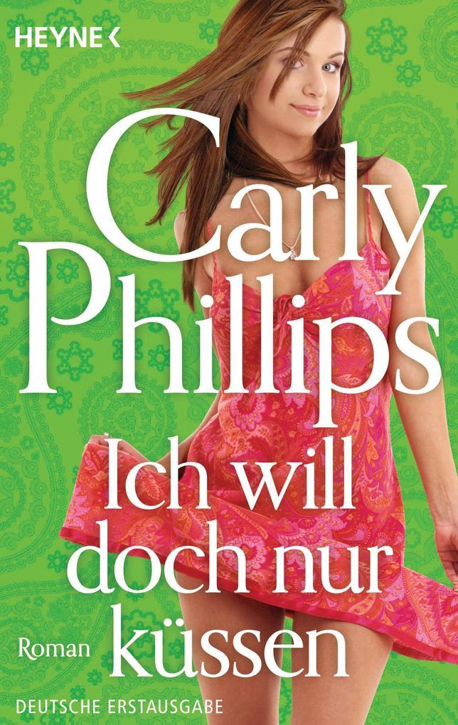 Ich will doch nur küssen als eBook von Carly Phillips