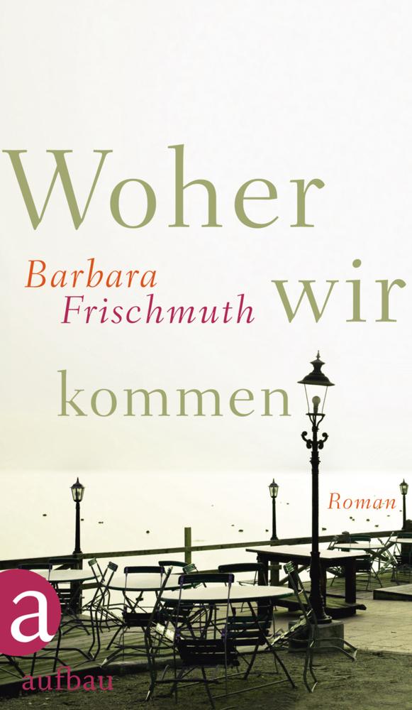 Woher wir kommen als Buch von Barbara Frischmuth