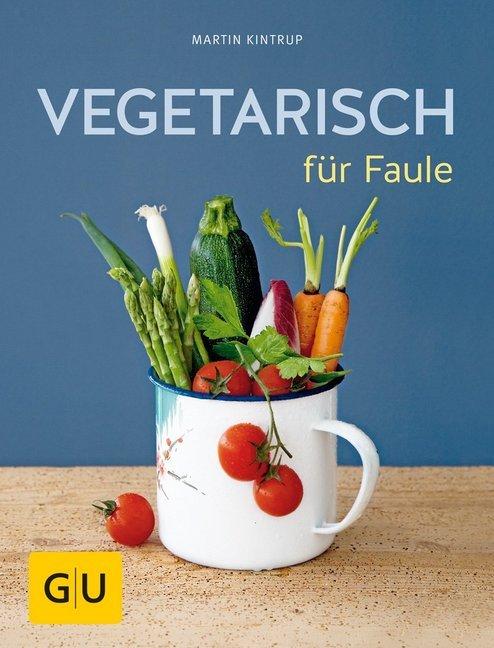 Vegetarisch für Faule als Buch von Martin Kintrup
