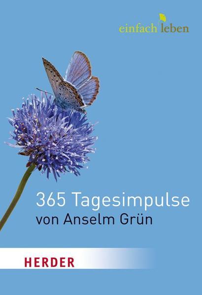 Einfach leben. 365 Tagesimpulse von Anselm Grün als Buch von Anselm Grün