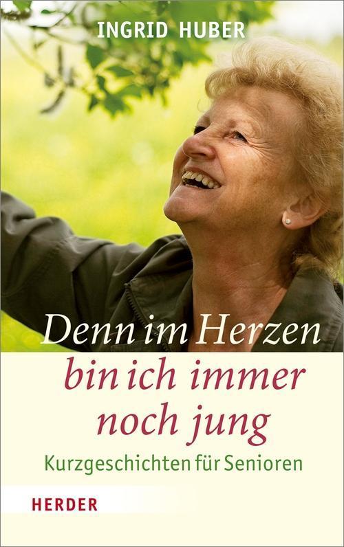 Denn im Herzen bin ich immer noch jung als Buch von Ingrid Huber
