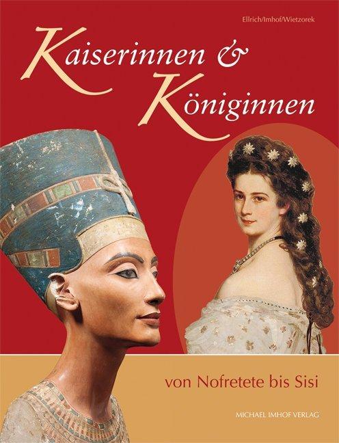 Kaiserinnen und Königinnen von Nofretete bis Sisi als Buch von Hartmut Ellrich, Michael Imhof, Paul Wietzorek