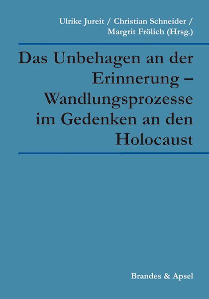 Das Unbehagen an der Erinnerung - Wandlungsprozesse im Gedenken an den Holocaust als Buch von
