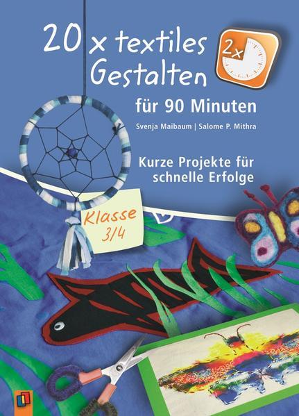 20 x textiles Gestalten für 90 Minuten - Klasse 3/4 als Buch von Svenja Maibaum, Salome P. Mithra