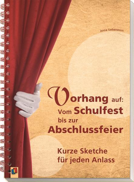 Vorhang auf: Vom Schulfest bis zur Abschlussfeier als Buch von Anna Siebenstein