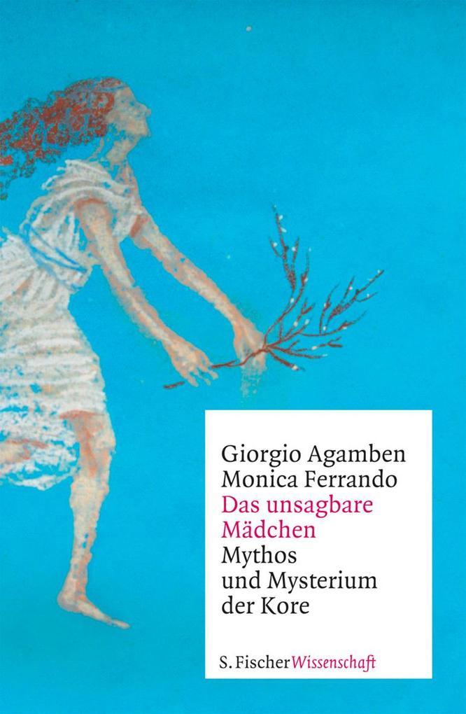Das unsagbare Mädchen als Buch von Giorgio Agamben, Monica Ferrando
