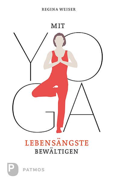 Mit Yoga Lebensängste bewältigen als Buch von Regina Weiser