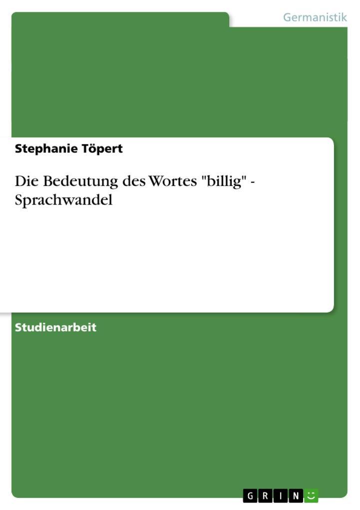 Die Bedeutung des Wortes billig - Sprachwandel als Buch von Stephanie Töpert