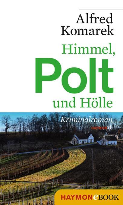 Himmel, Polt und Hölle als eBook von Alfred Komarek