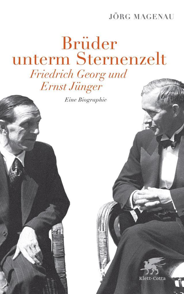 Brüder unterm Sternenzelt - Friedrich Georg und Ernst Jünger als Buch von Jörg Magenau